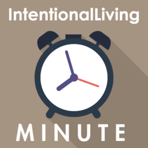 Intentional Living Minute